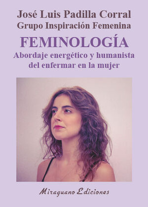 FEMINOLOGÍA. ABORDAJE ENERGÉTICO Y HUMANISTA DEL ENFERMAR EN LA MUJER