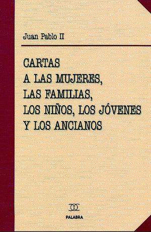 CARTAS A LAS MUJERES, LAS FAMILIAS, LOS NIÑOS, LOS JÓVENES Y LOS ANCIANOS