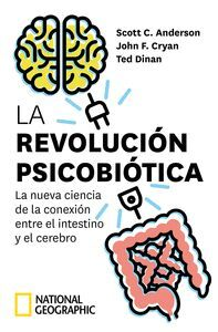 LA REVOLUCION PSICOBIOTICA. LA NUEVA CIENCIA DE LA CONEXION ENTRE