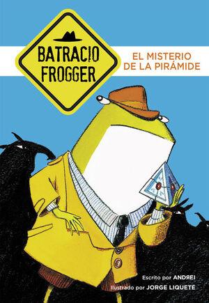 EL MISTERIO DE LA PIRÁMIDE (UN CASO DE BATRACIO FROGGER 1)
