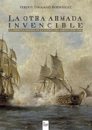LA OTRA ARMADA INVENCIBLE: LA DERROTA INGLESA EN LA GUERRA DEL ASIENTO (1739-174