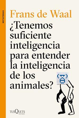 ¿TENEMOS SUFICIENTE INTELIGENCIA PARA ENTENDER LA INTELIGENCIA DE LOS ANIMALES?