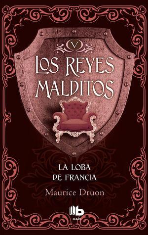 LA LOBA DE FRANCIA (LOS REYES MALDITOS 5)