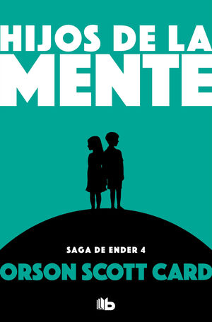 HIJOS DE LA MENTE (SAGA DE ENDER 4)