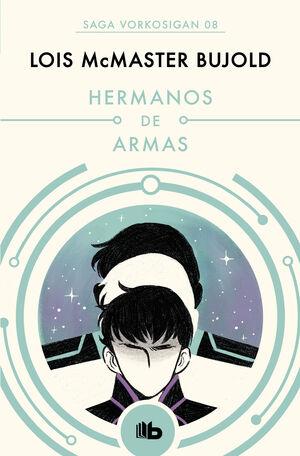 HERMANOS DE ARMAS (LAS AVENTURAS DE MILES VORKOSIGAN 8)