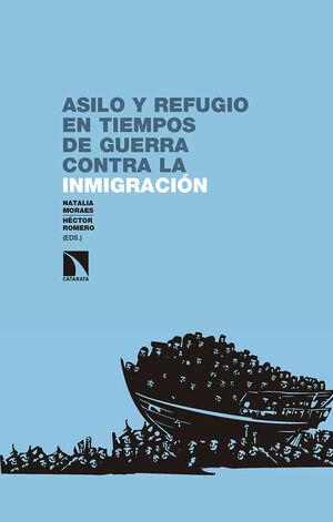 ASILO Y REFUGIO EN TIEMPOS DE GUERRA CONTRA LA INMIGRACIÓN