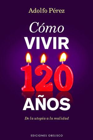 CÓMO VIVIR 120 AÑOS