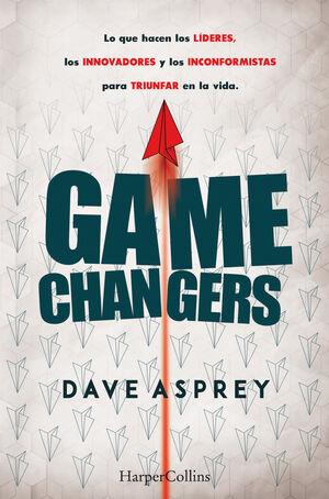 GAME CHANGERS. LO QUE HACEN LOS LÍDERES, LOS INNOVADORES Y LOS INCONFORMISTAS PA