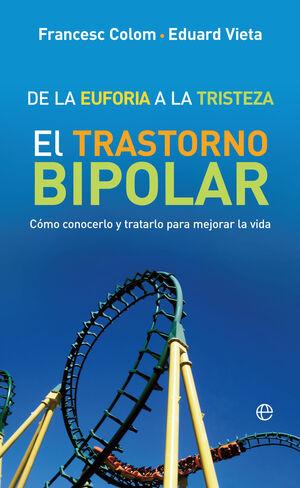 DE LA EUFORIA A LA TRISTEZA. EL TRANSTORNO BIPOLAR