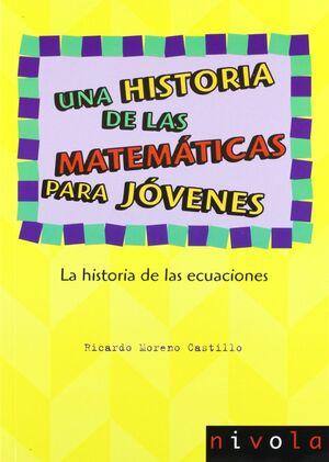 UNA HISTORIA DE LAS MATEMÁTICAS PARA JÓVENES. LA HISTORIA DE LAS ECUACIONES