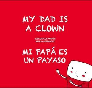 MI PAPÁ ES UN PAYASO / MY DAD IS A CLOWN