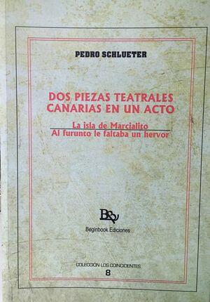 DOS PIEZAS TEATRALES CANARIAS EN UN ACTO ( LA ISLA DE MARCIALITO/ AL FURUNTO LE