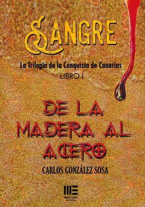 SANGRE I. DE LA MADERA AL ACERO ( LA TRILOGIA DE LA CONQUISTA DE CANARIAS)