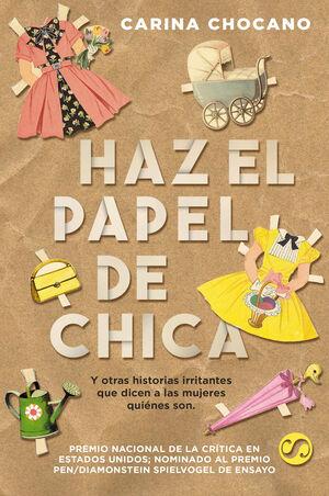HAZ EL PAPEL DE CHICA, Y OTRAS HISTORIAS IRRITANTES QUE DICEN A LAS MUJERES QUIÉ