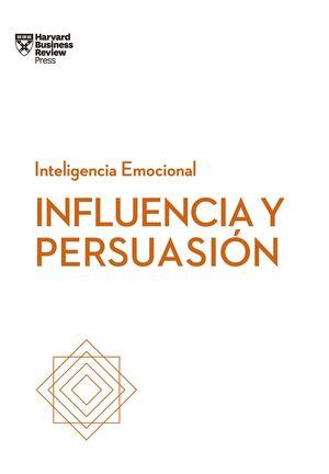 INFLUENCIA Y PERSUASIÓN. SERIE INTELIGENCIA EMOCIONAL HBR