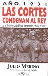 AÑO 1931, LAS CORTES CONDENAN AL REY