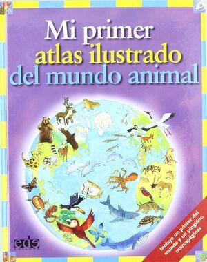 MI PRIMER ATLAS ILUSTRADO DEL MUNDO ANIMAL
