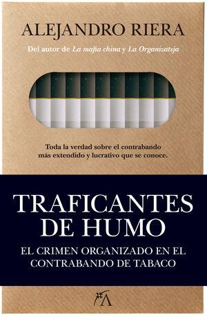 TRAFICANTES DE HUMO. EL CRIMEN ORGANIZADO EN EL CONTRABANDO DE TABACO
