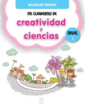 MI CUADERNO DE CREATIVIDAD Y CIENCIAS NIVEL 1