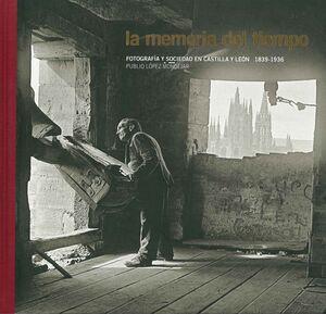 LA MEMORIA DEL TIEMPO. FOTOGRAFÍA Y SOCIEDAD EN CASTILLA Y LEÓN. 1836-1939