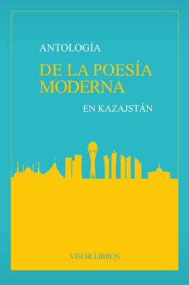 ANTOLOGÍA DE LA POESÍA MODERNA EN KAZAJSTÁN