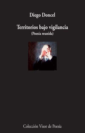 TERRITORIOS BAJO VIGILANCIA (POESÍA REUNIDA)