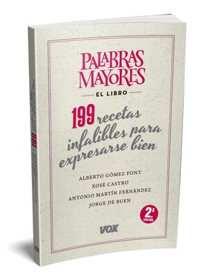 PALABRAS MAYORES. 199 RECETAS INFALIBLES PARA EXPRESARSE BIEN