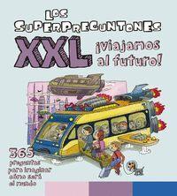 LOS SUPERPREGUNTONES XXL +COMO SERA EL FUTURO?