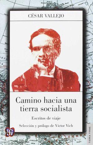 CAMINO HACIA UNA TIERRA SOCIALISTA : ESCRITOS DE VIAJE / C�SAR VALLEJO ; SELECCI